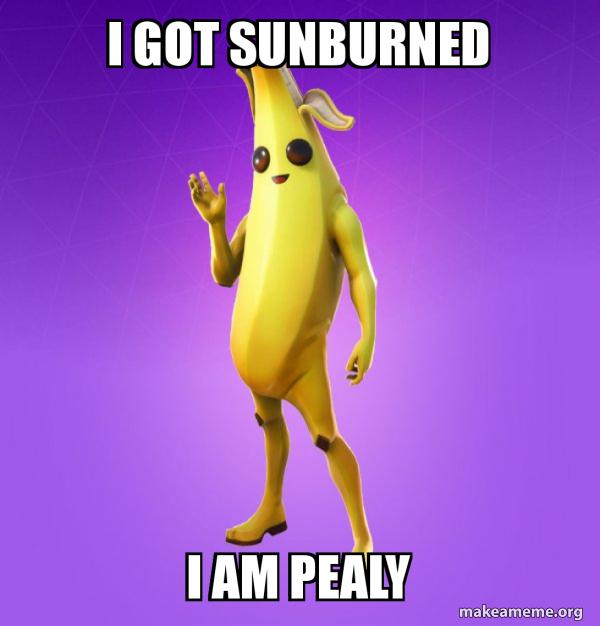 I Got Sunburned I Am Pealy Peely Make A Meme