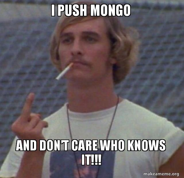 I Push Mongo And Don T Care Who Knows It Make A Meme