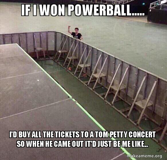 If I Won Powerball I D Buy All The Tickets To A Tom Petty