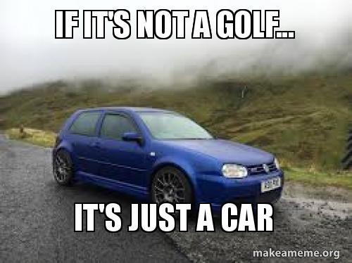 If It S Not A Golf It S Just A Car Mk4 Make A Meme