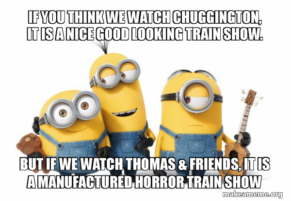 If You Think We Watch Chuggington It Is A Nice Good Looking Train