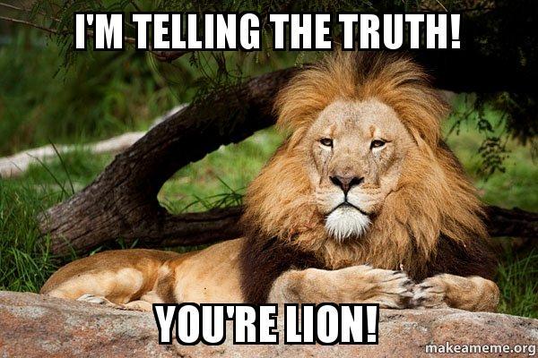 I M Telling The Truth You Re Lion Contemplative Lion Make A Meme