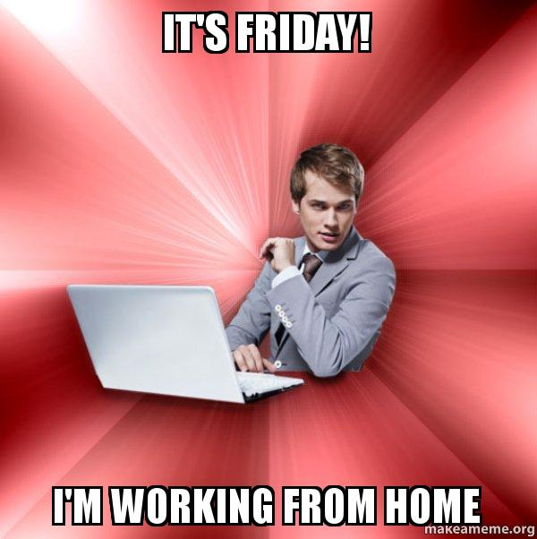 It S Friday I M Working From Home Overly Suave It Guy Make A Meme