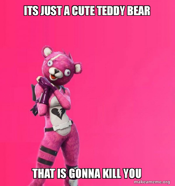 Its Just A Cute Teddy Bear That Is Gonna Kill You Creepy Bear