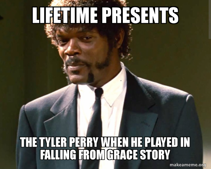 Lifetime Presents The Tyler Perry When He Played In Falling From