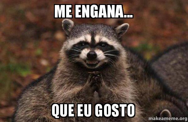 Me Engana Que Eu Gosto Evil Plotting Raccoon Make A Meme