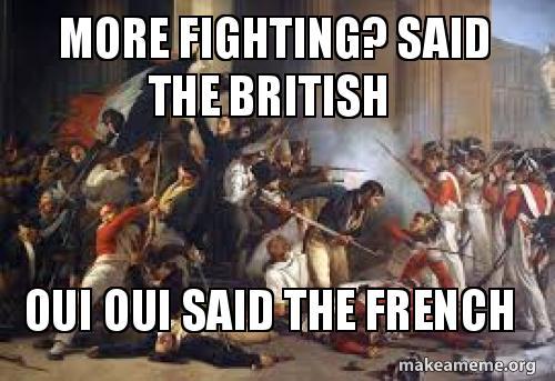 More Fighting Said The British Oui Oui Said The French Make A Meme