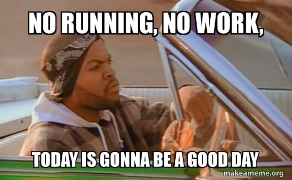 No Running No Work Today Is Gonna Be A Good Day Today Was A