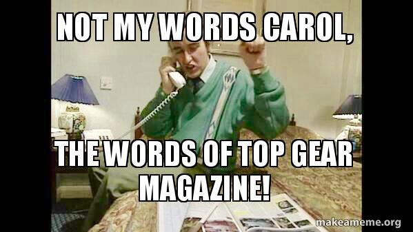 Not My Words Carol The Words Of Top Gear Magazine Make A Meme
