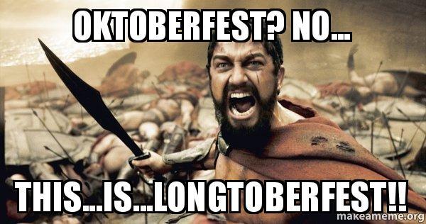 Oktoberfest No This Is Longtoberfest The 300 Make A Meme