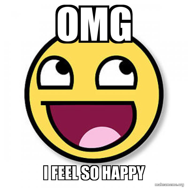 Omg I Feel So Happy Superhappy Make A Meme
