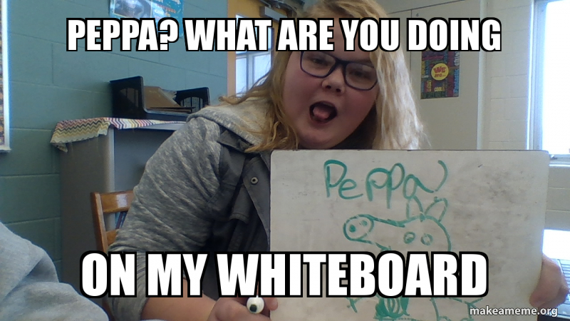 Peppa What Are You Doing On My Whiteboard Make A Meme
