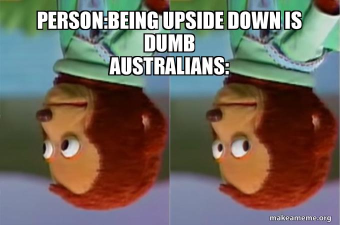 Australia Meme Upside Down Thunder Dungeon Australian Memes