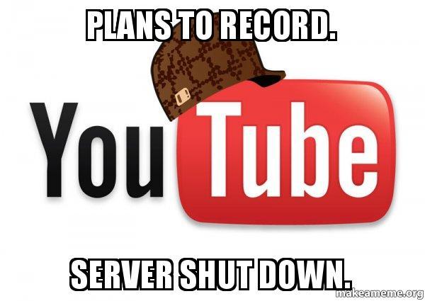 Plans To Record Server Shut Down Scumbag YouTube