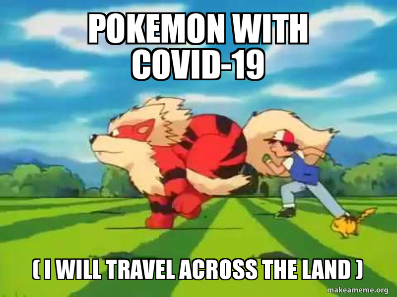 Pokemon With Covid 19 I Will Travel Across The Land Make A Meme
