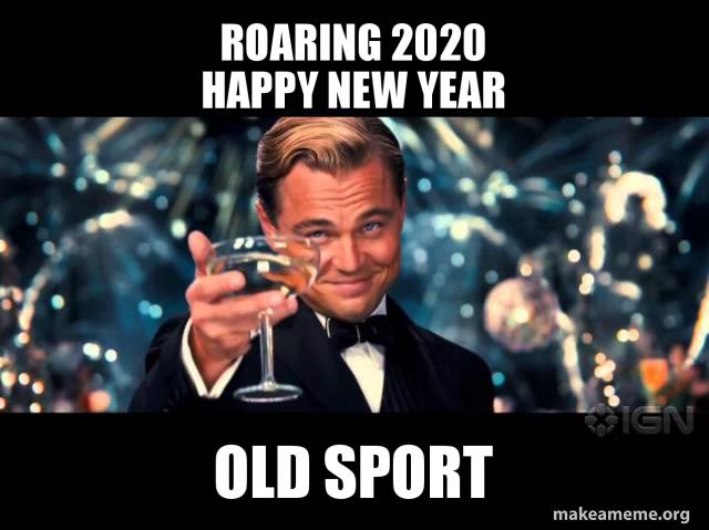 Roaring 2020 Happy New Year Old Sport Make A Meme
