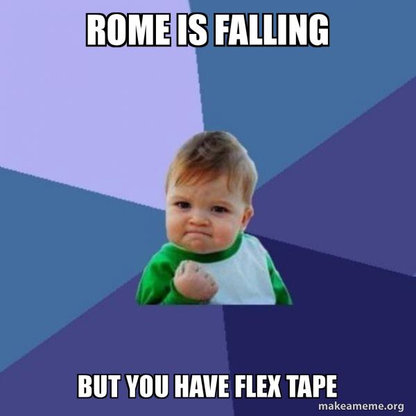 Rome Is Falling But You Have Flex Tape Success Kid Make A Meme