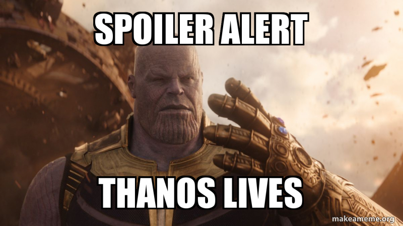 Spoiler Alert Thanos Lives Make A Meme