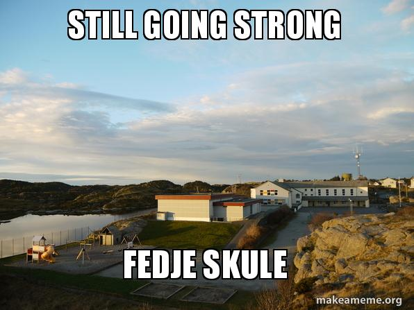 Still Going Strong Fedje Skule Make A Meme