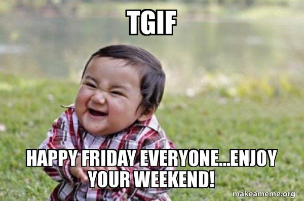 Tgif Happy Friday Everyone Enjoy Your Weekend Evil Scheming