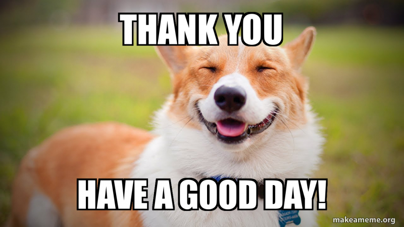 Thank You Have a good day! | Make a Meme