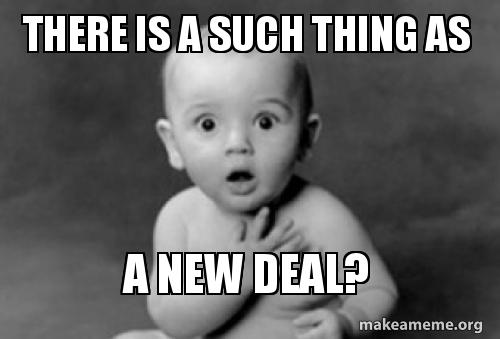 There Is A Such Thing As A New Deal Make A Meme