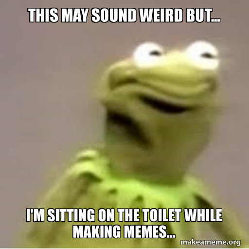 This May Sound Weird But I M Sitting On The Toilet While Making