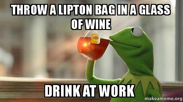 Throw A Lipton Bag In A Glass Of Wine Drink At Work Kermit