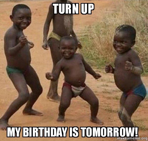 Turn Up My Birthday Is Tomorrow Dancing Black Kids Make A Meme