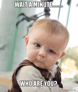 Wait a minute......... Who are you? - memes | Make a Meme