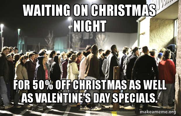 Waiting On Christmas Night For 50 Off Christmas As Well