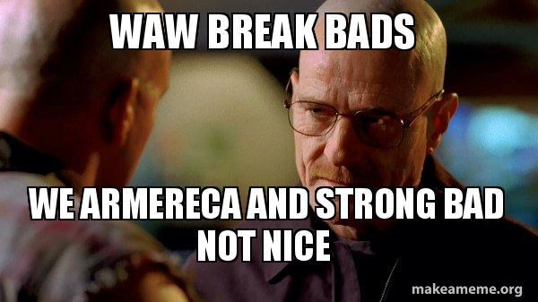 Waw Break Bads We Armereca And Strong Bad Not Nice Breaking Bad