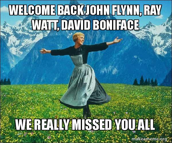 Welcome Back John Flynn Ray Watt David Boniface We Really Missed