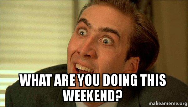 What Are You Doing This Weekend Sarcastic Nicholas Cage Make