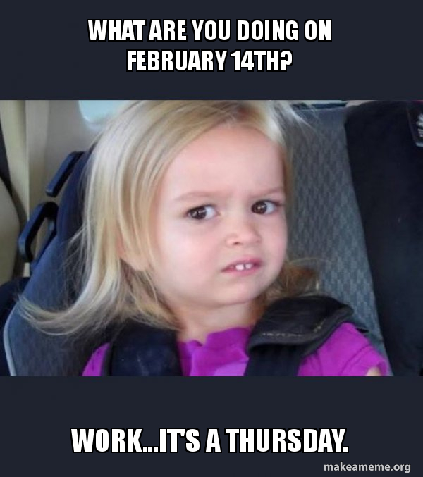 What Are You Doing On February 14th Work It S A Thursday