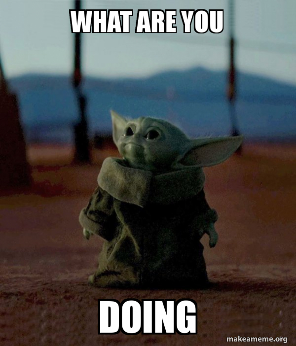 What Are You Doing Baby Yoda Make A Meme