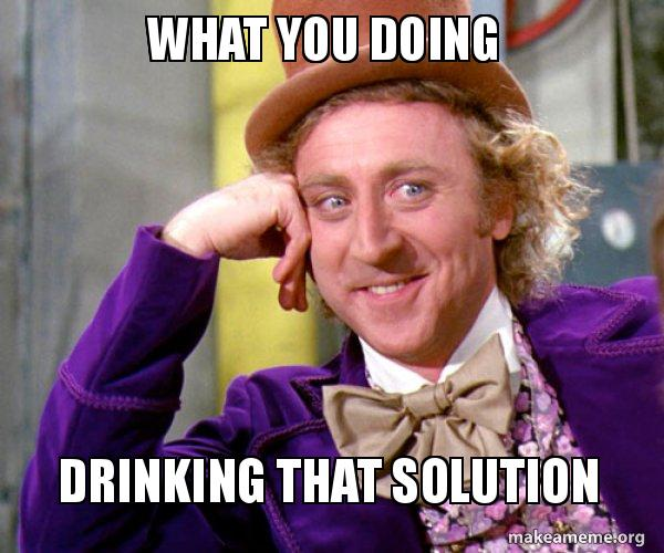 What You Doing Drinking That Solution Willy Wonka Sarcasm Meme