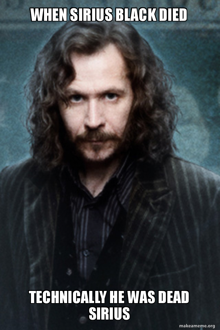When Sirius Black Died Technically He Was Dead Sirius Make A Meme