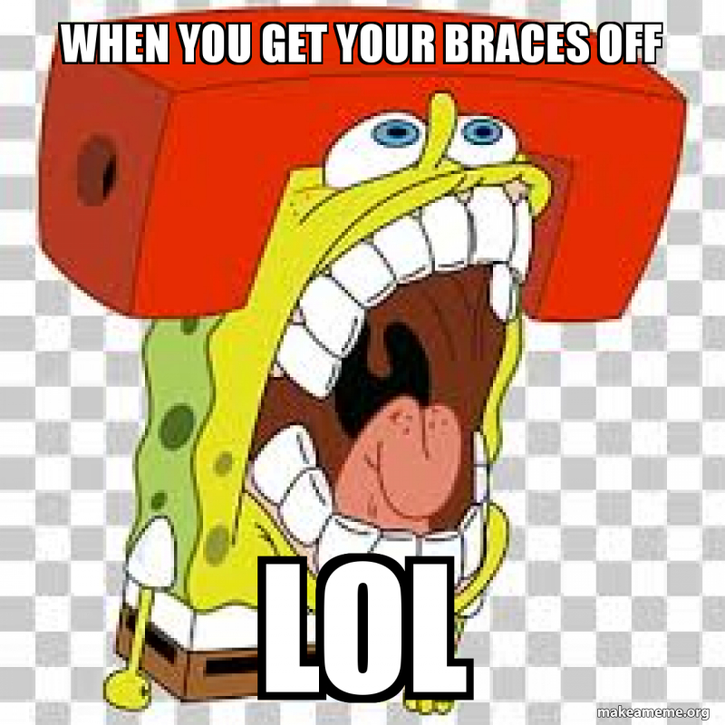 When You Get Your Braces Off Lol Make A Meme