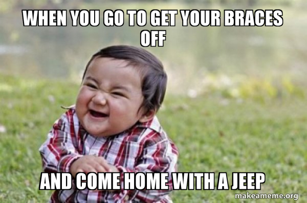 When You Go To Get Your Braces Off And Come Home With A Jeep