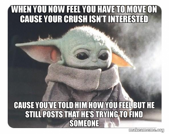 When You Now Feel You Have To Move On Cause Your Crush Isn T