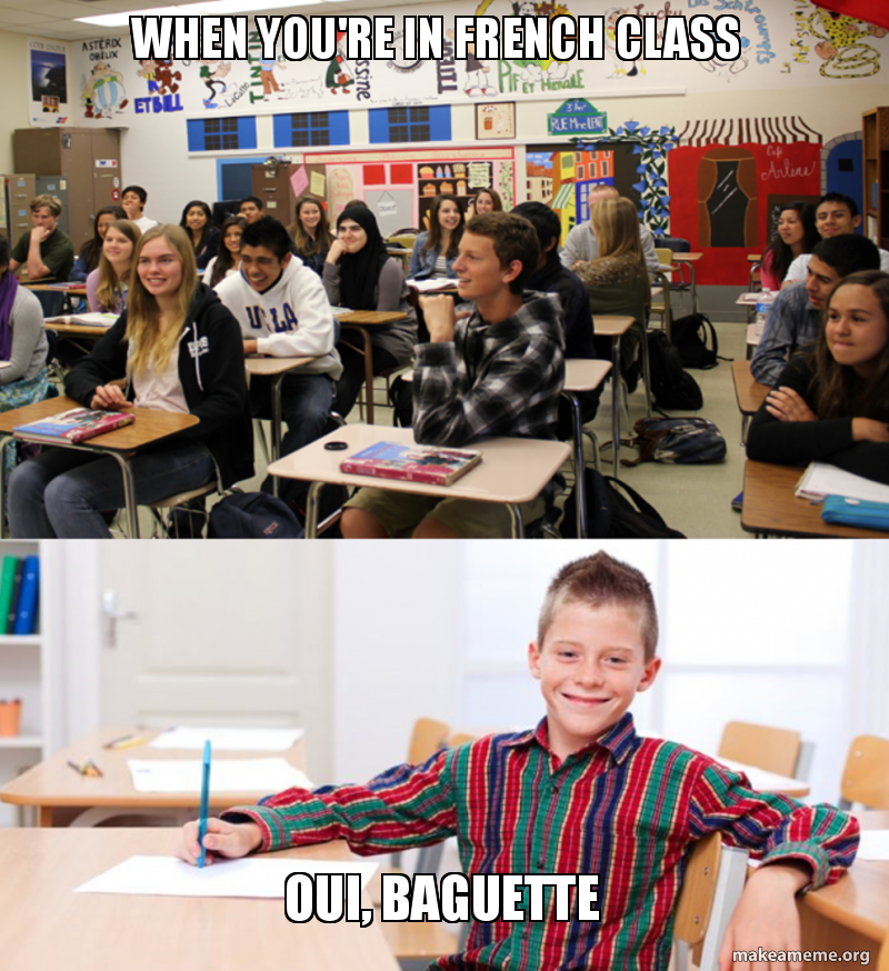When You Re In French Class Oui Baguette Make A Meme