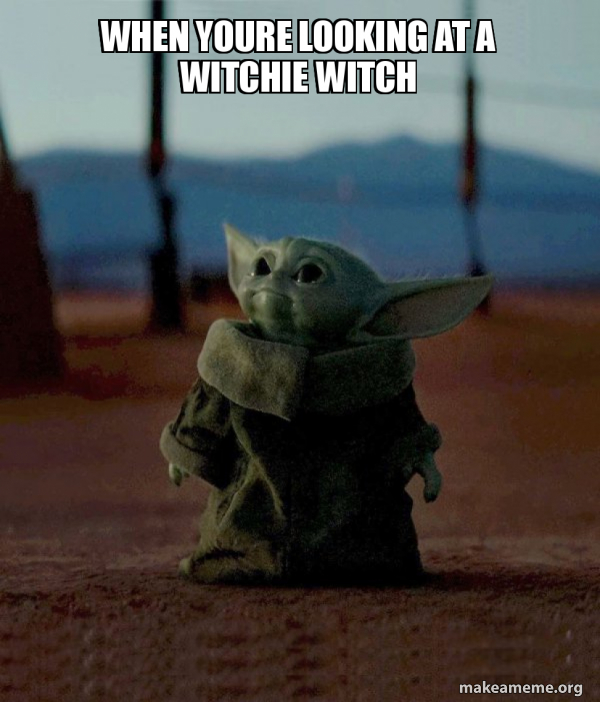 When Youre Looking At A Witchie Witch Make A Meme