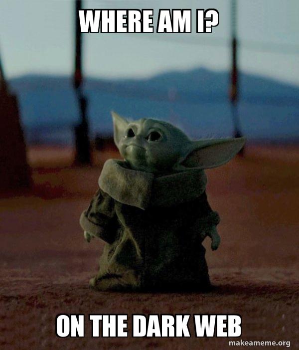 Where Am I On The Dark Web Baby Yoda Make A Meme
