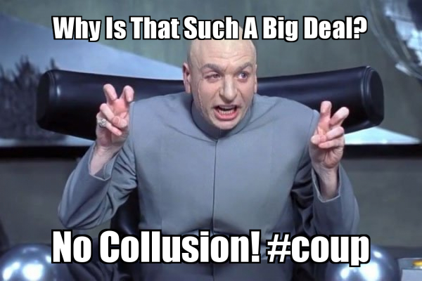 Why Is That Such A Big Deal No Collusion Coup Freedom Is Not