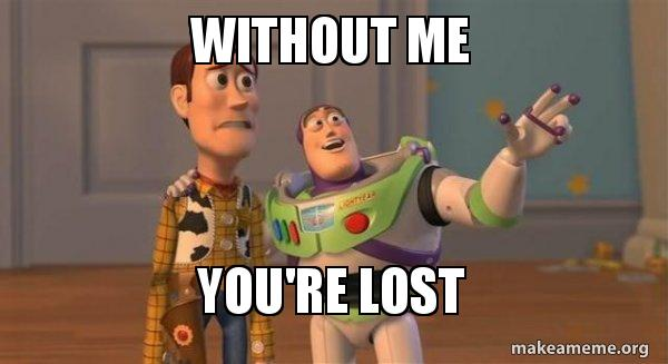 Without Me You Re Lost Buzz And Woody Toy Story Meme Make A Meme