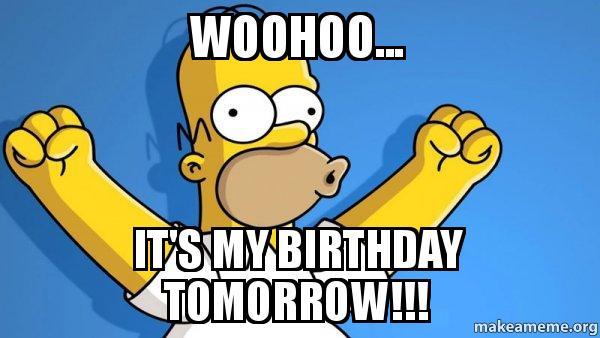 Woohoo It S My Birthday Tomorrow Happy Homer Make A Meme