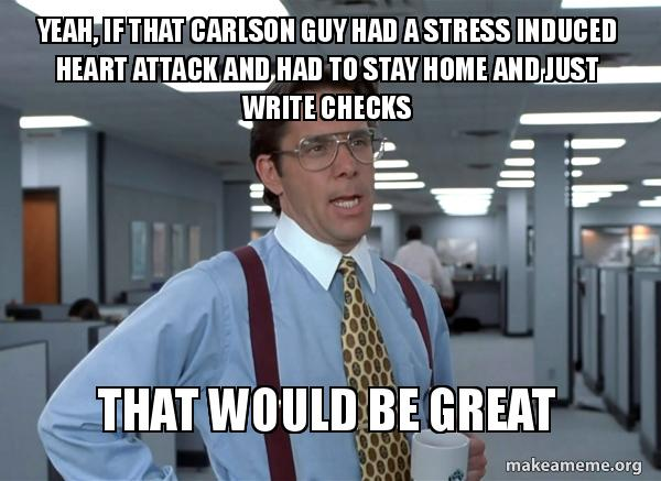 Yeah If That Carlson Guy Had A Stress Induced Heart Attack And
