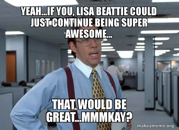 Yeah If You Lisa Beattie Could Just Continue Being Super