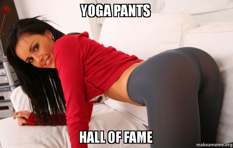Yoga Pants Hall Of Fame Make A Meme